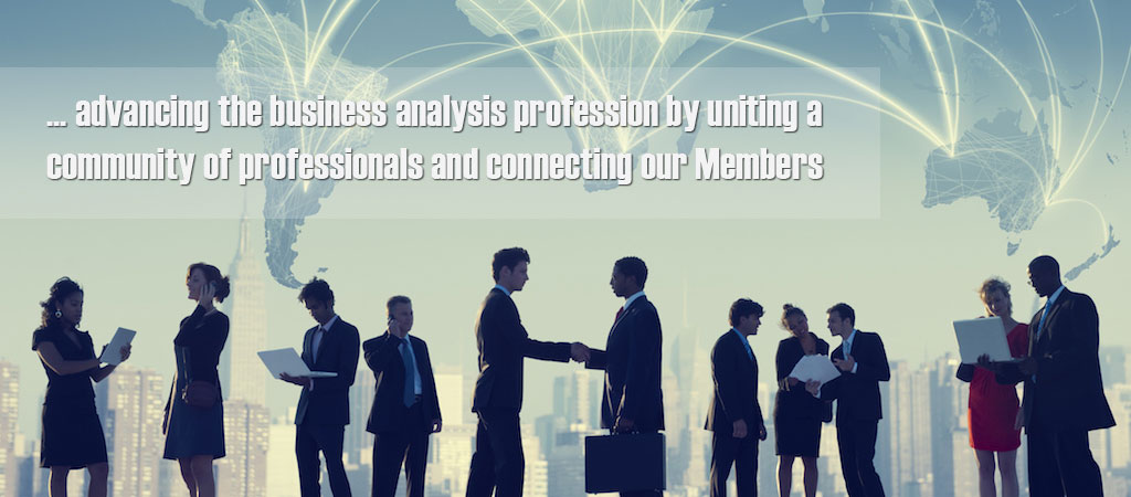 advancing the business analysis profession by uniting a community of professionals and connecting our Members